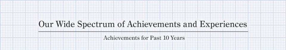 Our Wide Spectrum of Achievements and Experiences Achievements for Past 10 Years